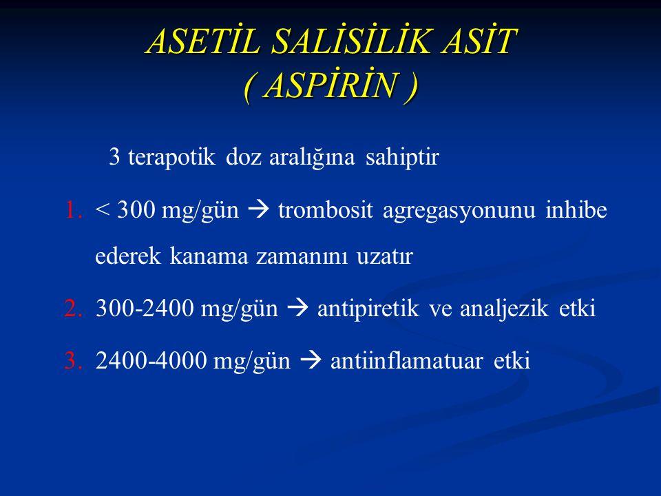 ASETİL SALİSİLİK ASİT ( ASPİRİN ) 3 terapotik doz aralığına sahiptir 1.