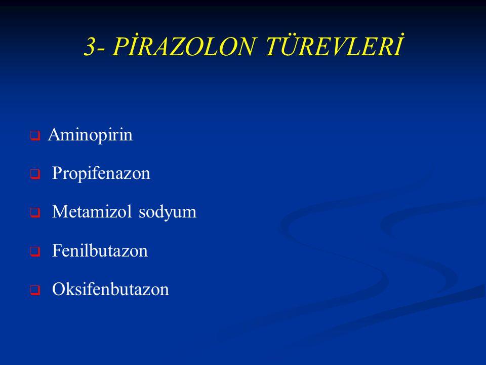 3- PİRAZOLON TÜREVLERİ   Aminopirin   Propifenazon   Metamizol sodyum   Fenilbutazon   Oksifenbutazon