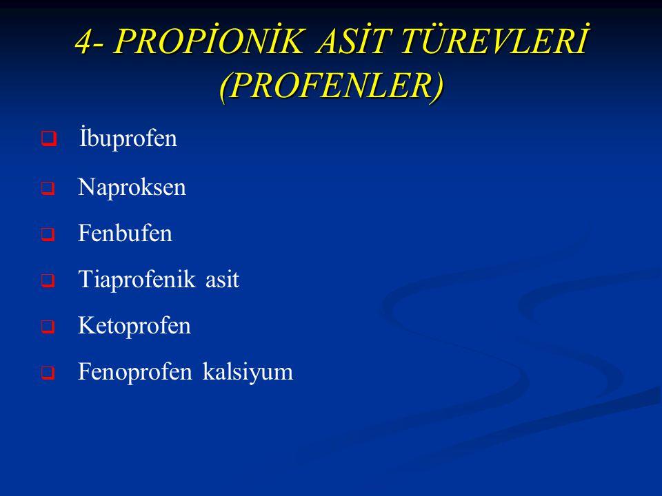 4- PROPİONİK ASİT TÜREVLERİ (PROFENLER)   İbuprofen   Naproksen   Fenbufen   Tiaprofenik asit   Ketoprofen   Fenoprofen kalsiyum