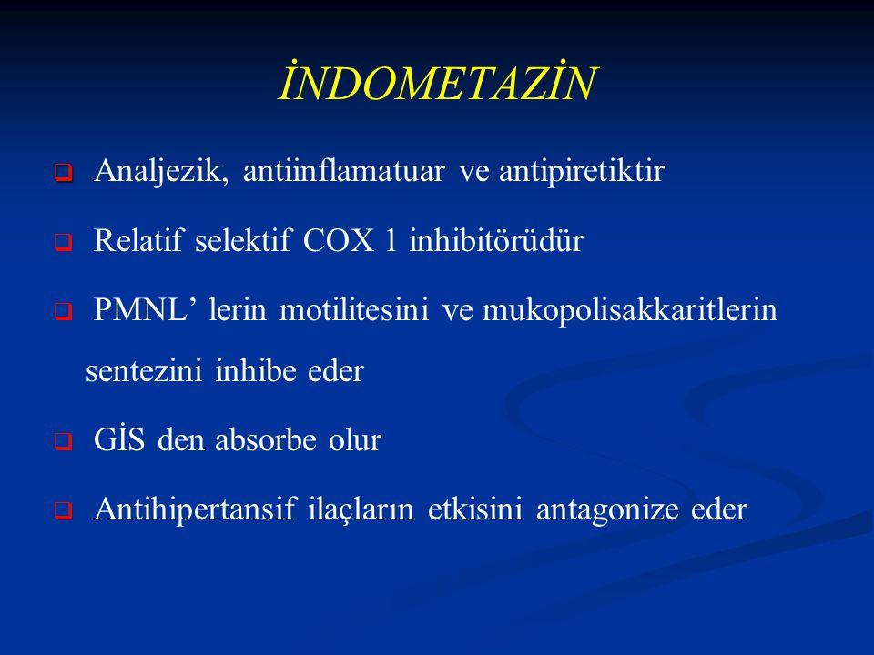 İNDOMETAZİN   Analjezik, antiinflamatuar ve antipiretiktir   Relatif selektif COX 1 inhibitörüdür   PMNL' lerin motilitesini ve mukopolisakkaritlerin sentezini inhibe eder   GİS den absorbe olur   Antihipertansif ilaçların etkisini antagonize eder