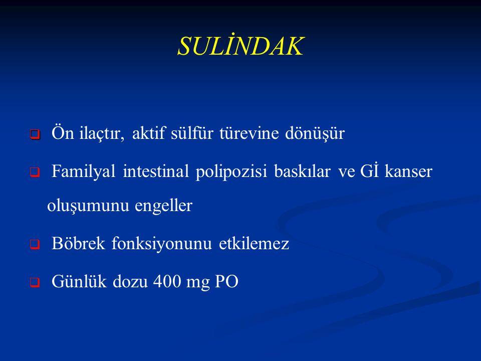 SULİNDAK   Ön ilaçtır, aktif sülfür türevine dönüşür   Familyal intestinal polipozisi baskılar ve Gİ kanser oluşumunu engeller   Böbrek fonksiyonunu etkilemez   Günlük dozu 400 mg PO
