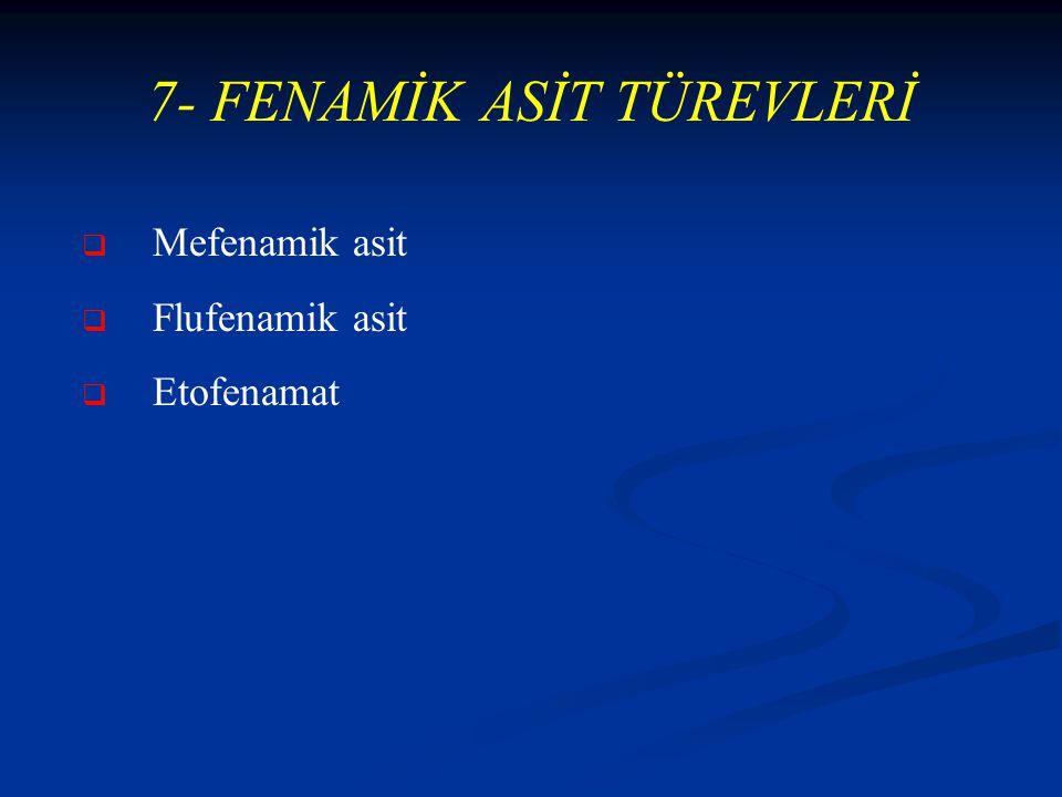 7- FENAMİK ASİT TÜREVLERİ   Mefenamik asit   Flufenamik asit   Etofenamat