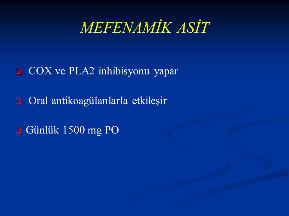 MEFENAMİK ASİT   COX ve PLA2 inhibisyonu yapar   Oral antikoagülanlarla etkileşir   Günlük 1500 mg PO