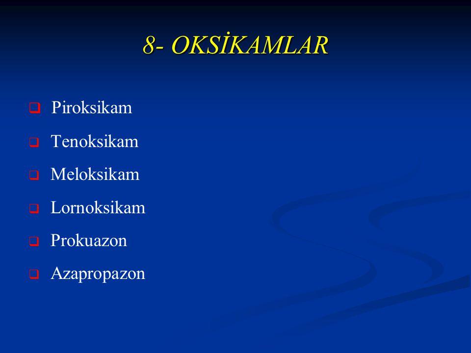 8- OKSİKAMLAR   Piroksikam   Tenoksikam   Meloksikam   Lornoksikam   Prokuazon   Azapropazon