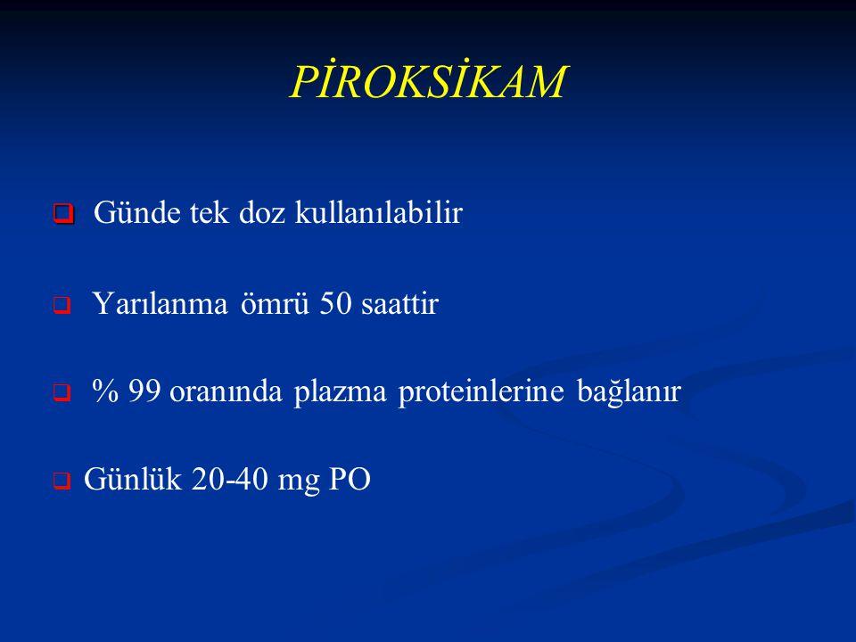 PİROKSİKAM   Günde tek doz kullanılabilir   Yarılanma ömrü 50 saattir   % 99 oranında plazma proteinlerine bağlanır   Günlük 20-40 mg PO
