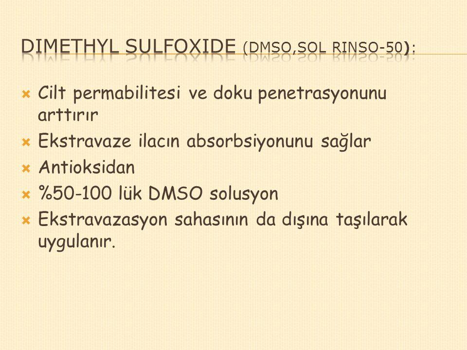  Cilt permabilitesi ve doku penetrasyonunu arttırır  Ekstravaze ilacın absorbsiyonunu sağlar  Antioksidan  %50-100 lük DMSO solusyon  Ekstravazas