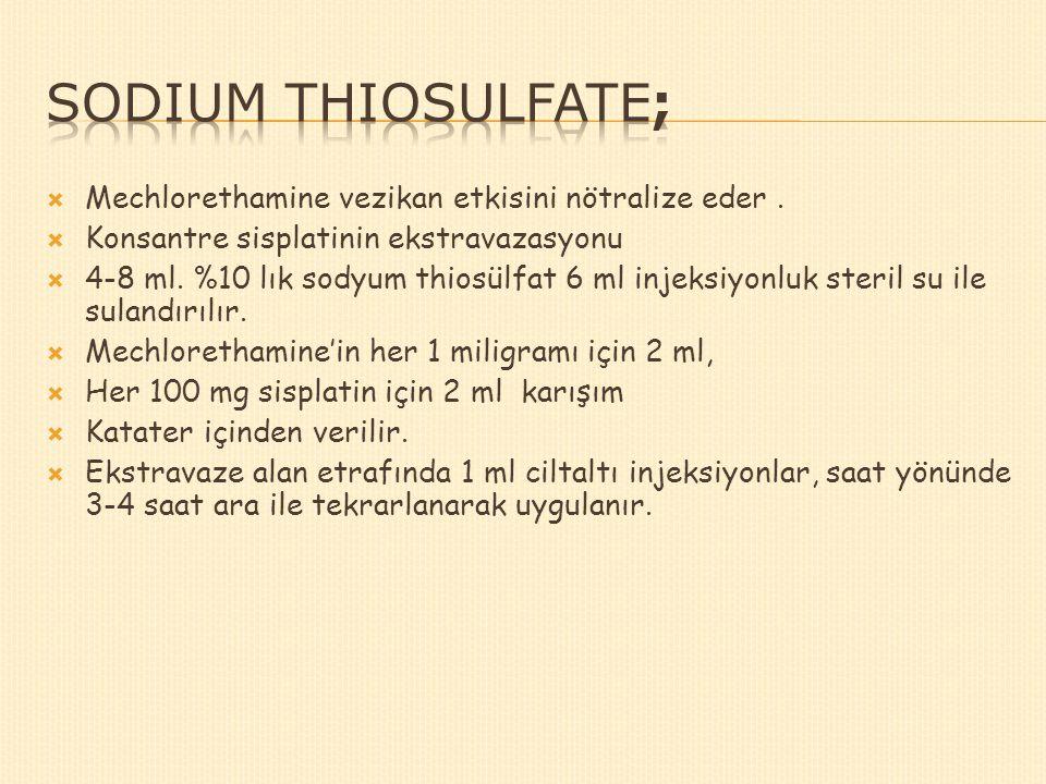  Mechlorethamine vezikan etkisini nötralize eder.  Konsantre sisplatinin ekstravazasyonu  4-8 ml. %10 lık sodyum thiosülfat 6 ml injeksiyonluk ster