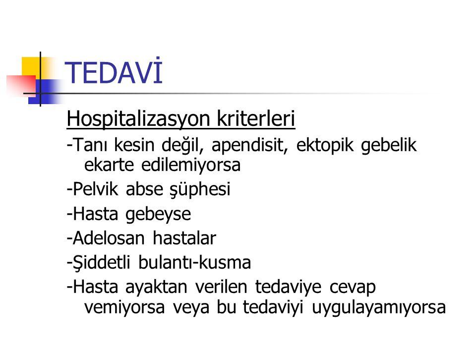TEDAVİ Hospitalizasyon kriterleri -Tanı kesin değil, apendisit, ektopik gebelik ekarte edilemiyorsa -Pelvik abse şüphesi -Hasta gebeyse -Adelosan hastalar -Şiddetli bulantı-kusma -Hasta ayaktan verilen tedaviye cevap vemiyorsa veya bu tedaviyi uygulayamıyorsa