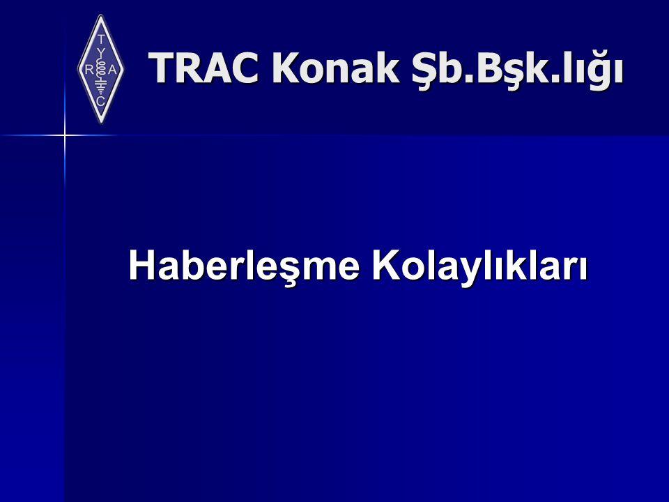 TRAC Konak Şb.Bşk.lığı Haberleşme Kolaylıkları