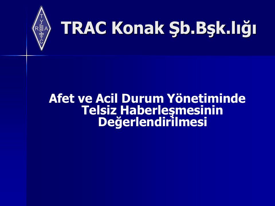 TRAC Konak Şb.Bşk.lığı Afet ve Acil Durum Yönetiminde Telsiz Haberleşmesinin Değerlendirilmesi