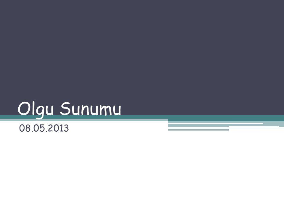Olgu Sunumu 08.05.2013