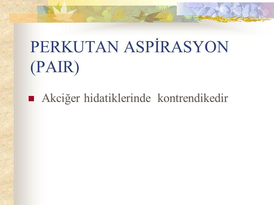 PERKUTAN ASPİRASYON (PAIR) Akciğer hidatiklerinde kontrendikedir