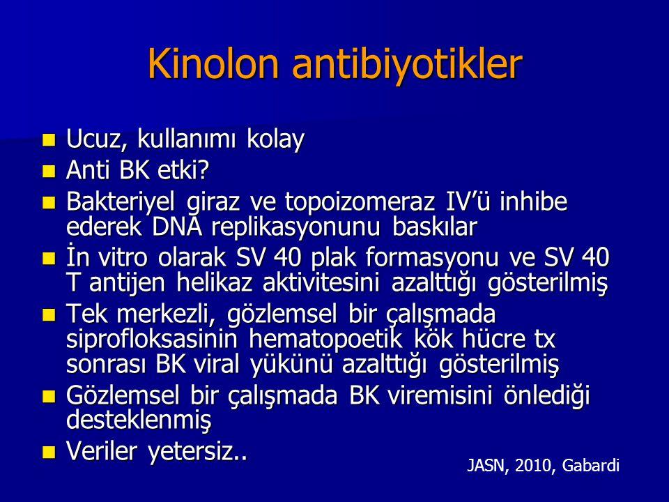 Kinolon antibiyotikler Ucuz, kullanımı kolay Ucuz, kullanımı kolay Anti BK etki? Anti BK etki? Bakteriyel giraz ve topoizomeraz IV'ü inhibe ederek DNA