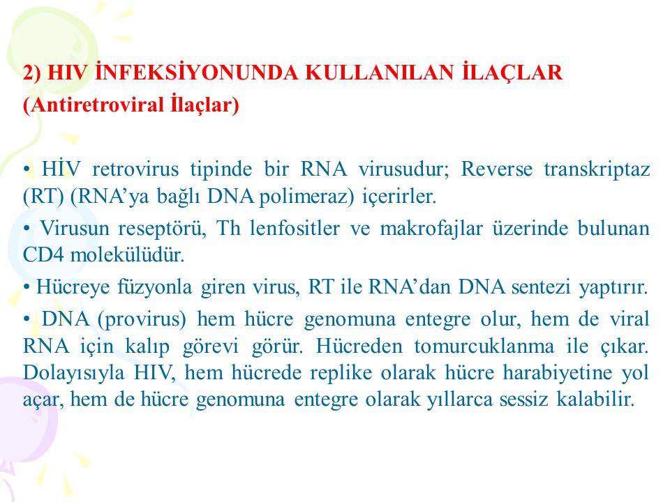 2) HIV İNFEKSİYONUNDA KULLANILAN İLAÇLAR (Antiretroviral İlaçlar) HİV retrovirus tipinde bir RNA virusudur; Reverse transkriptaz (RT) (RNA'ya bağlı DN