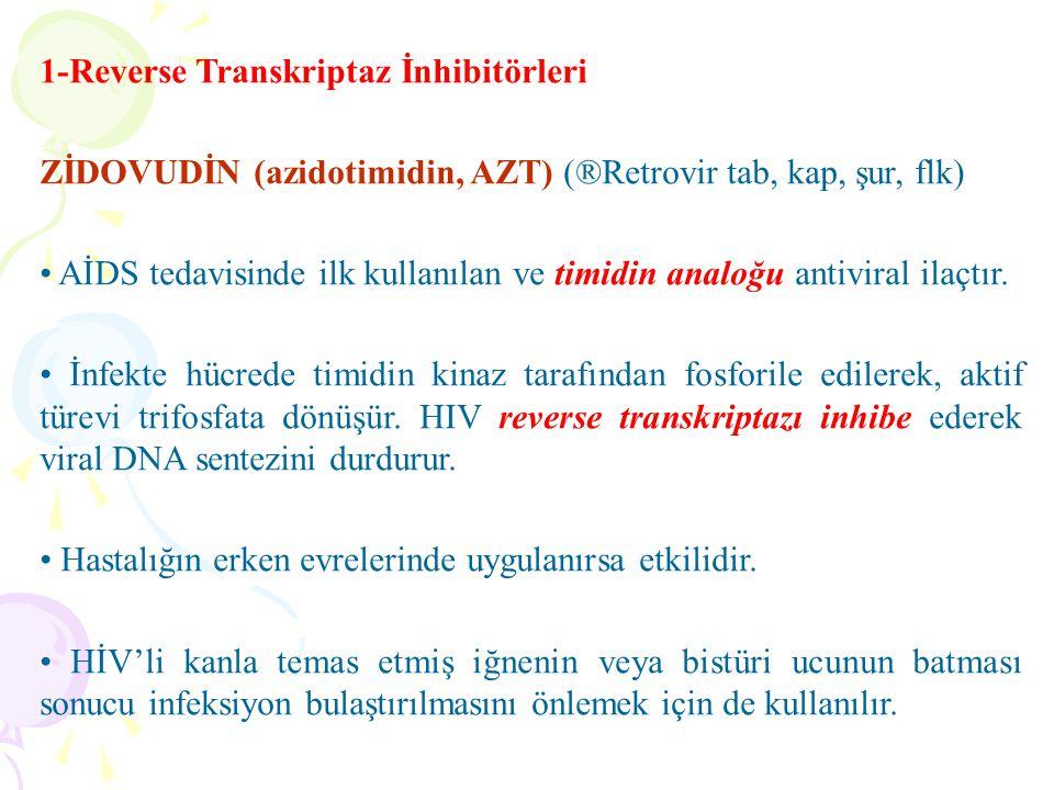 1-Reverse Transkriptaz İnhibitörleri ZİDOVUDİN (azidotimidin, AZT) (®Retrovir tab, kap, şur, flk) AİDS tedavisinde ilk kullanılan ve timidin analoğu a