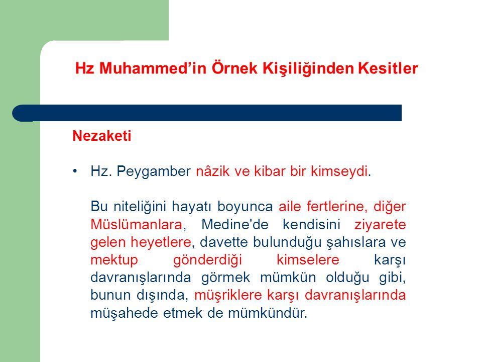 Hz Muhammed'in Örnek Kişiliğinden Kesitler Nezaketi Hz. Peygamber nâzik ve kibar bir kimseydi. Bu niteliğini hayatı boyunca aile fertlerine, diğer Müs