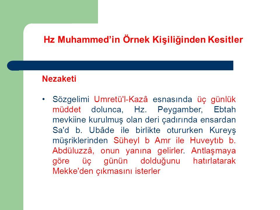 Hz Muhammed'in Örnek Kişiliğinden Kesitler Nezaketi Sözgelimi Umretü'l-Kazâ esnasında üç günlük müddet dolunca, Hz. Peygamber, Ebtah mevkiine kurulmuş