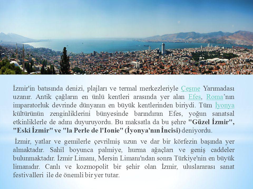İzmir'in batısında denizi, plajları ve termal merkezleriyle Çeşme Yarımadası uzanır. Antik çağların en ünlü kentleri arasında yer alan Efes, Roma'nın