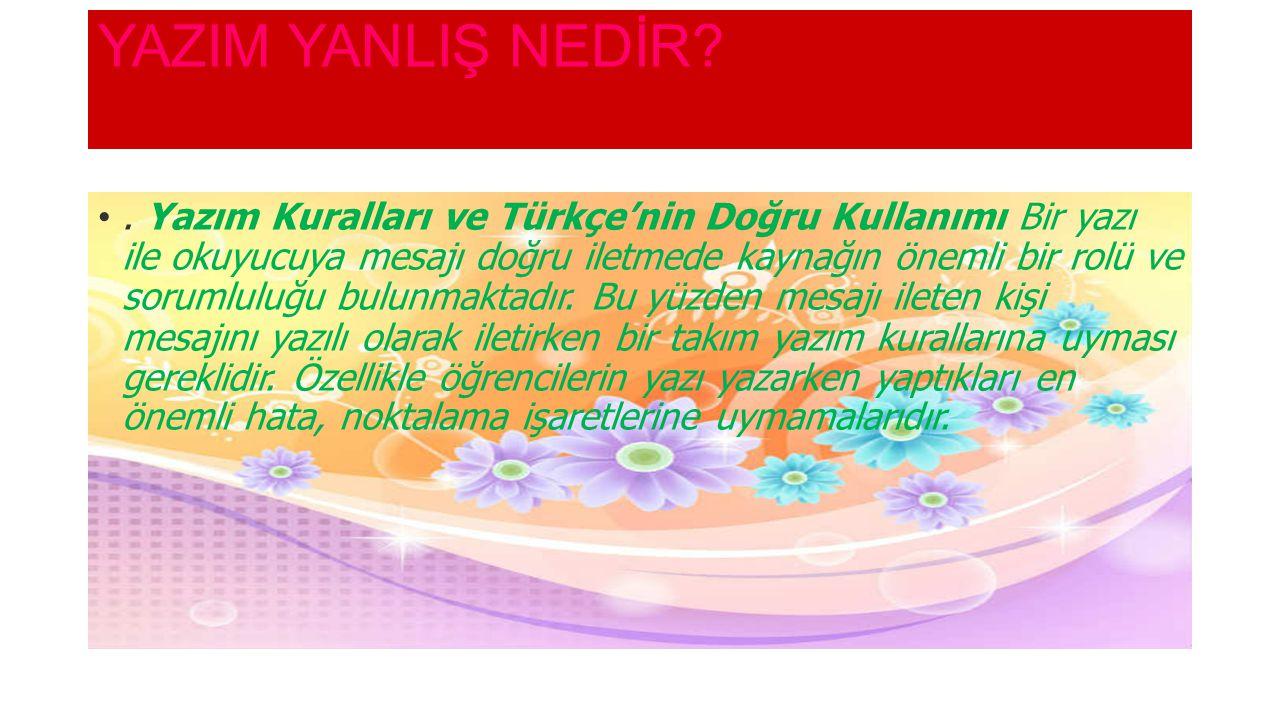 YAZIM YANLIŞ NEDİR?. Yazım Kuralları ve Türkçe'nin Doğru Kullanımı Bir yazı ile okuyucuya mesajı doğru iletmede kaynağın önemli bir rolü ve sorumluluğ