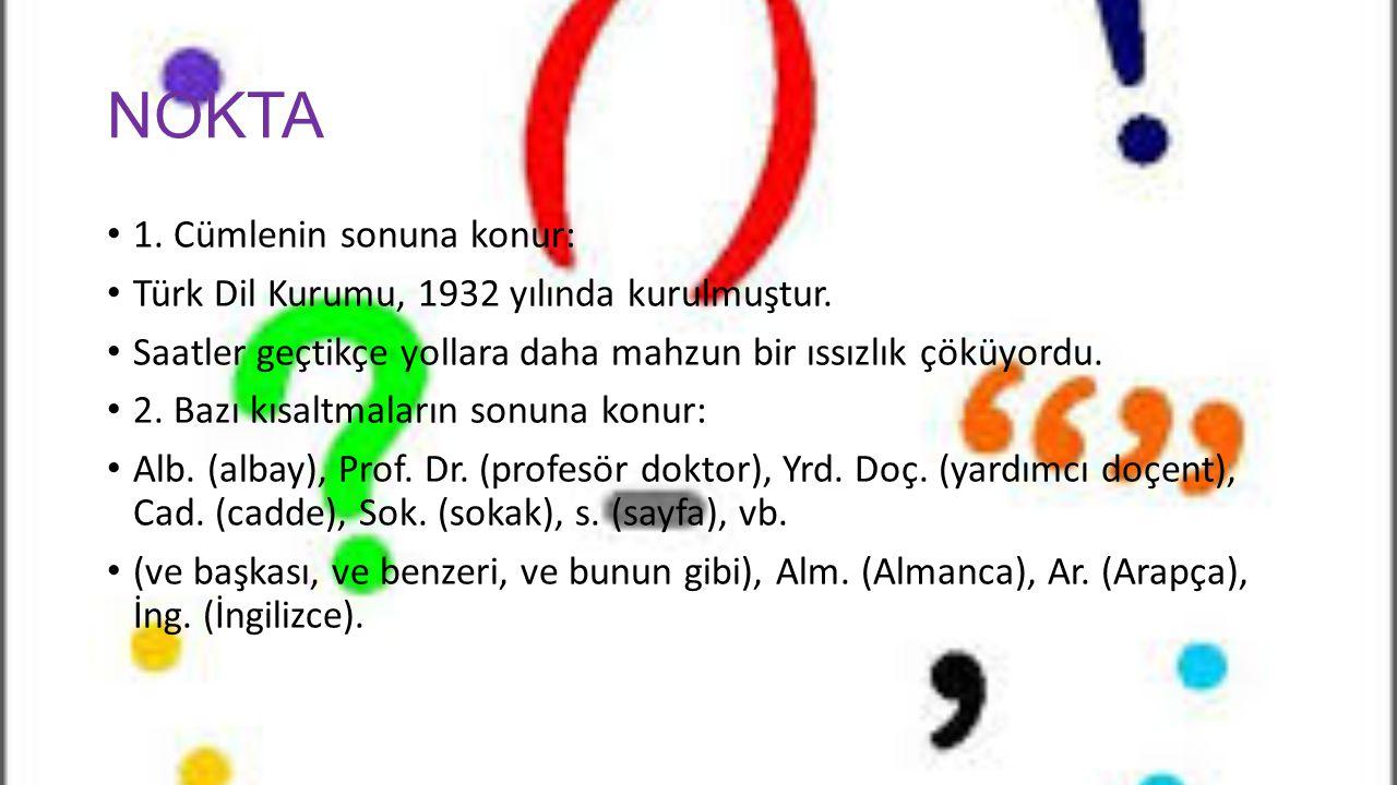 NOKTA 1. Cümlenin sonuna konur: Türk Dil Kurumu, 1932 yılında kurulmuştur. Saatler geçtikçe yollara daha mahzun bir ıssızlık çöküyordu. 2. Bazı kısal