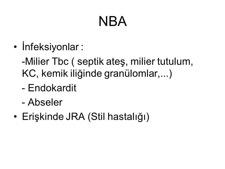 NBA İnfeksiyonlar : -Milier Tbc ( septik ateş, milier tutulum, KC, kemik iliğinde granülomlar,...) - Endokardit - Abseler Erişkinde JRA (Stil hastalığ