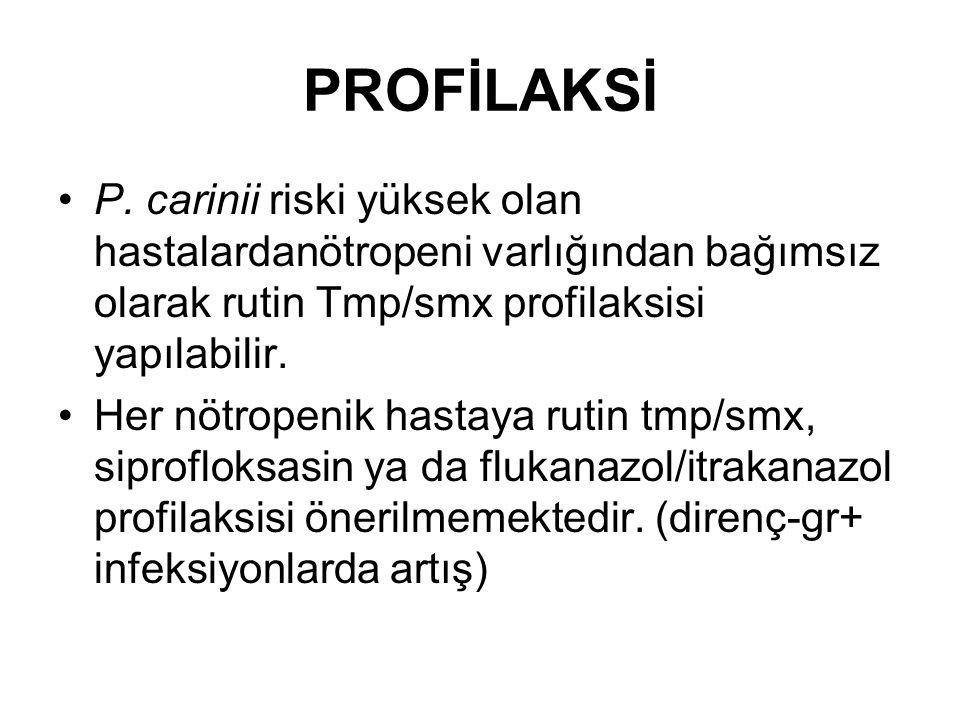 PROFİLAKSİ P. carinii riski yüksek olan hastalardanötropeni varlığından bağımsız olarak rutin Tmp/smx profilaksisi yapılabilir. Her nötropenik hastaya