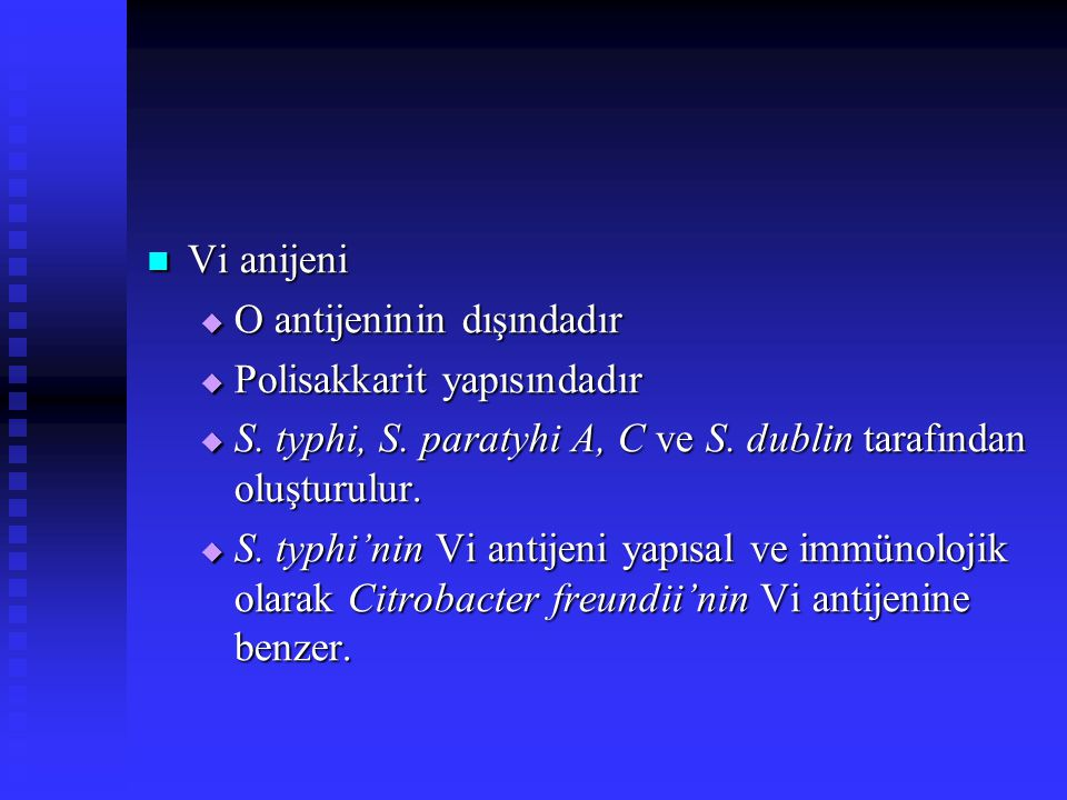 Vi anijeni Vi anijeni  O antijeninin dışındadır  Polisakkarit yapısındadır  S. typhi, S. paratyhi A, C ve S. dublin tarafından oluşturulur.  S. ty