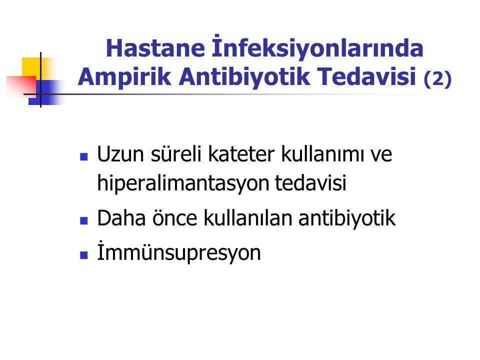 Hastane İnfeksiyonlarında Ampirik Antibiyotik Tedavisi (2) Uzun süreli kateter kullanımı ve hiperalimantasyon tedavisi Daha önce kullanılan antibiyoti