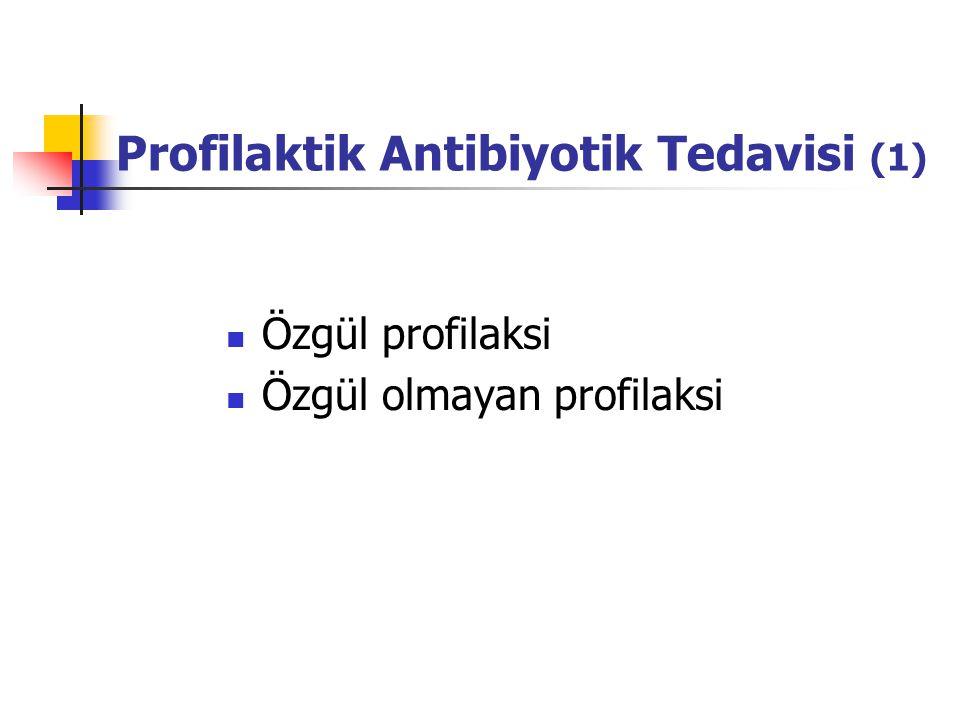 Profilaktik Antibiyotik Tedavisi (1) Özgül profilaksi Özgül olmayan profilaksi