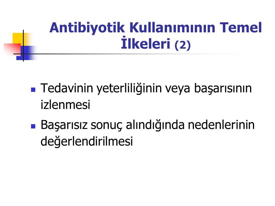 Antibiyotik Kullanımının Temel İlkeleri (2) Tedavinin yeterliliğinin veya başarısının izlenmesi Başarısız sonuç alındığında nedenlerinin değerlendirilmesi
