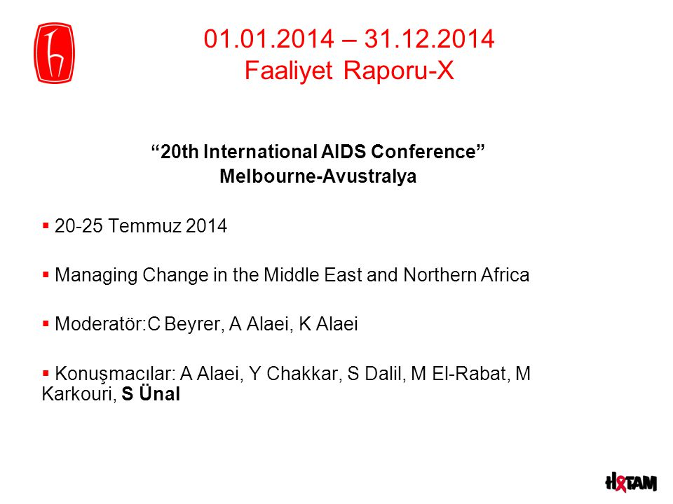 "01.01.2014 – 31.12.2014 Faaliyet Raporu-X ""20th International AIDS Conference"" Melbourne-Avustralya  20-25 Temmuz 2014  Managing Change in the Middl"