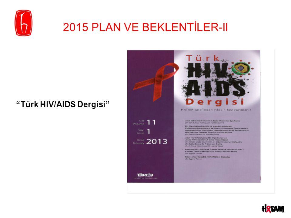 "2015 PLAN VE BEKLENTİLER-II ""Türk HIV/AIDS Dergisi"""