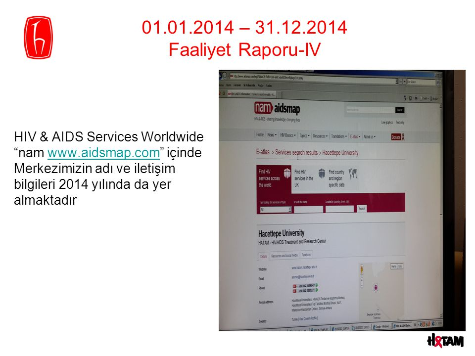 """01.01.2014 – 31.12.2014 Faaliyet Raporu-IV HIV & AIDS Services Worldwide """"nam www.aidsmap.com"""" içindew w.aidsmap.com Merkezimizin adı ve iletişim bilg"""