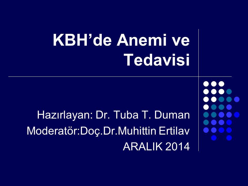 KBH'de Anemi ve Tedavisi Hazırlayan: Dr. Tuba T. Duman Moderatör:Doç.Dr.Muhittin Ertilav ARALIK 2014