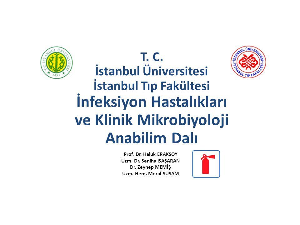 T. C. İstanbul Üniversitesi İstanbul Tıp Fakültesi İnfeksiyon Hastalıkları ve Klinik Mikrobiyoloji Anabilim Dalı Prof. Dr. Haluk ERAKSOY Uzm. Dr. Seni