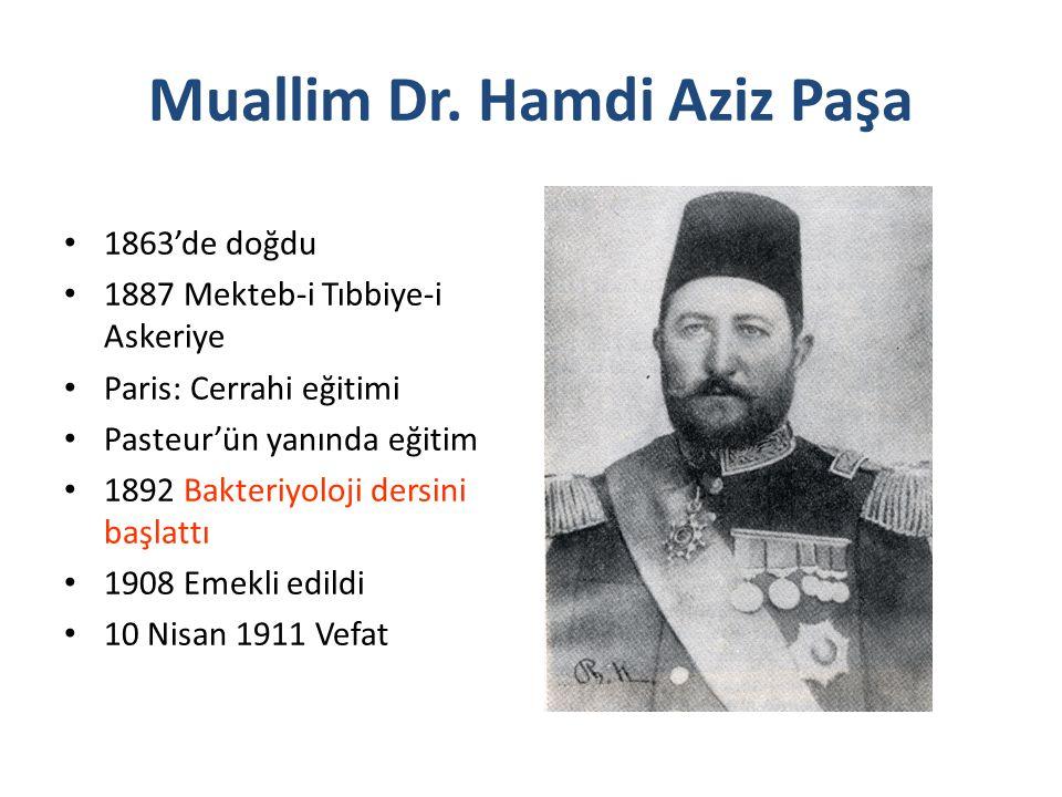 Muallim Dr. Hamdi Aziz Paşa 1863'de doğdu 1887 Mekteb-i Tıbbiye-i Askeriye Paris: Cerrahi eğitimi Pasteur'ün yanında eğitim 1892 Bakteriyoloji dersini