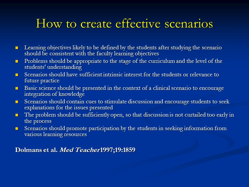 How to create effective scenarios Learning objectives likely to be defined by the students after studying the scenario should be consistent with the f