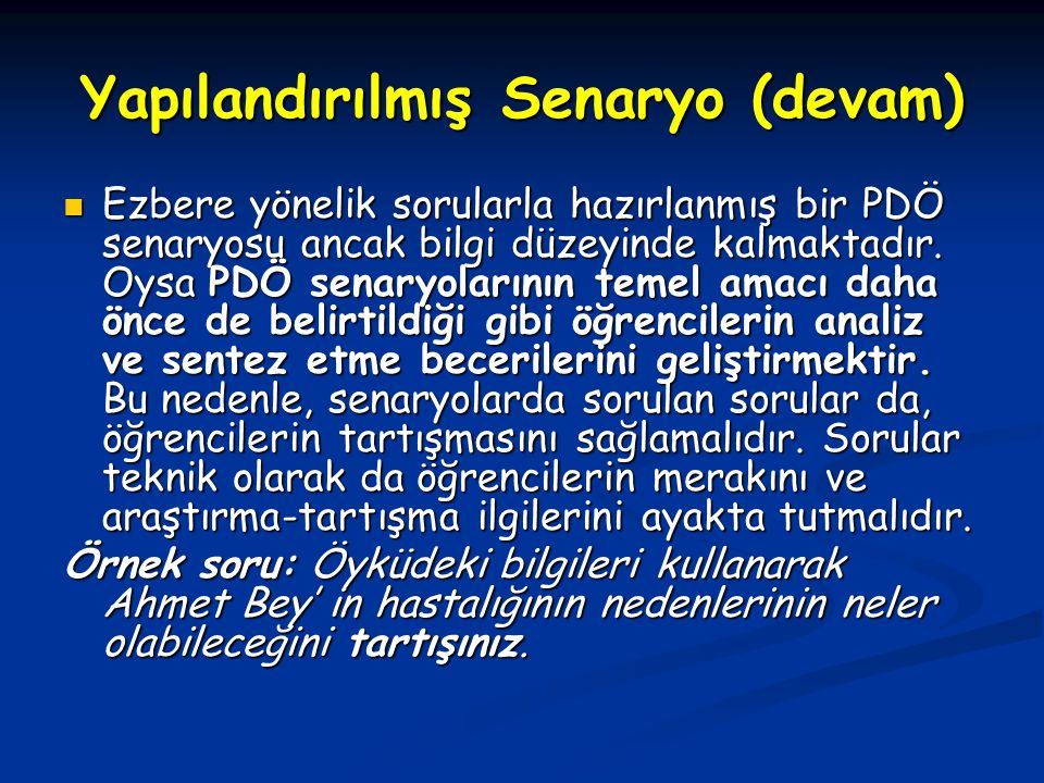 Yapılandırılmış Senaryo (devam) Ezbere yönelik sorularla hazırlanmış bir PDÖ senaryosu ancak bilgi düzeyinde kalmaktadır.