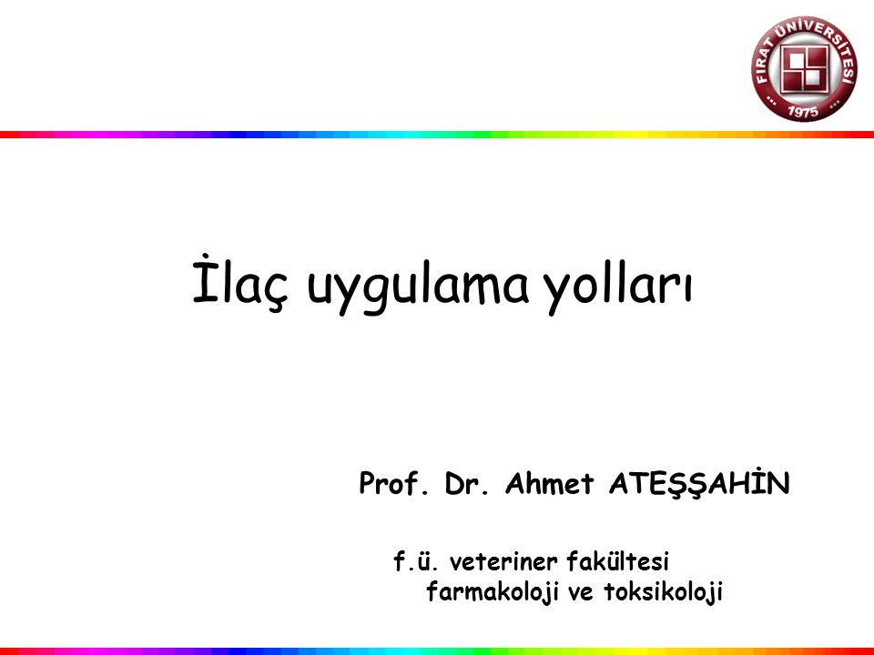 İlaç uygulama yolları Prof. Dr. Ahmet ATEŞŞAHİN f.ü. veteriner fakültesi farmakoloji ve toksikoloji