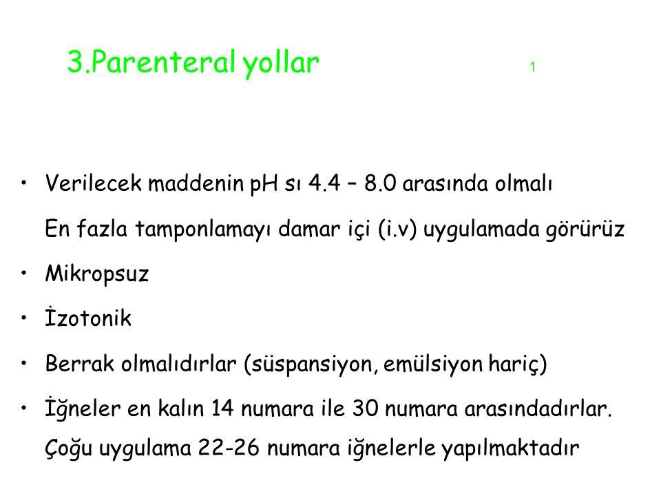 3.Parenteral yollar 1 Verilecek maddenin pH sı 4.4 – 8.0 arasında olmalı En fazla tamponlamayı damar içi (i.v) uygulamada görürüz Mikropsuz İzotonik B