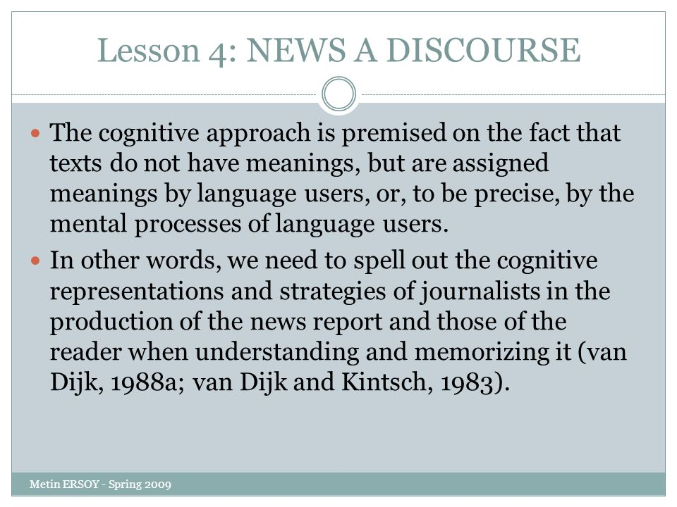 Lesson 4: NEWS A DISCOURSE The cognitive approach is premised on the fact that texts do not have meanings, but are assigned meanings by language users