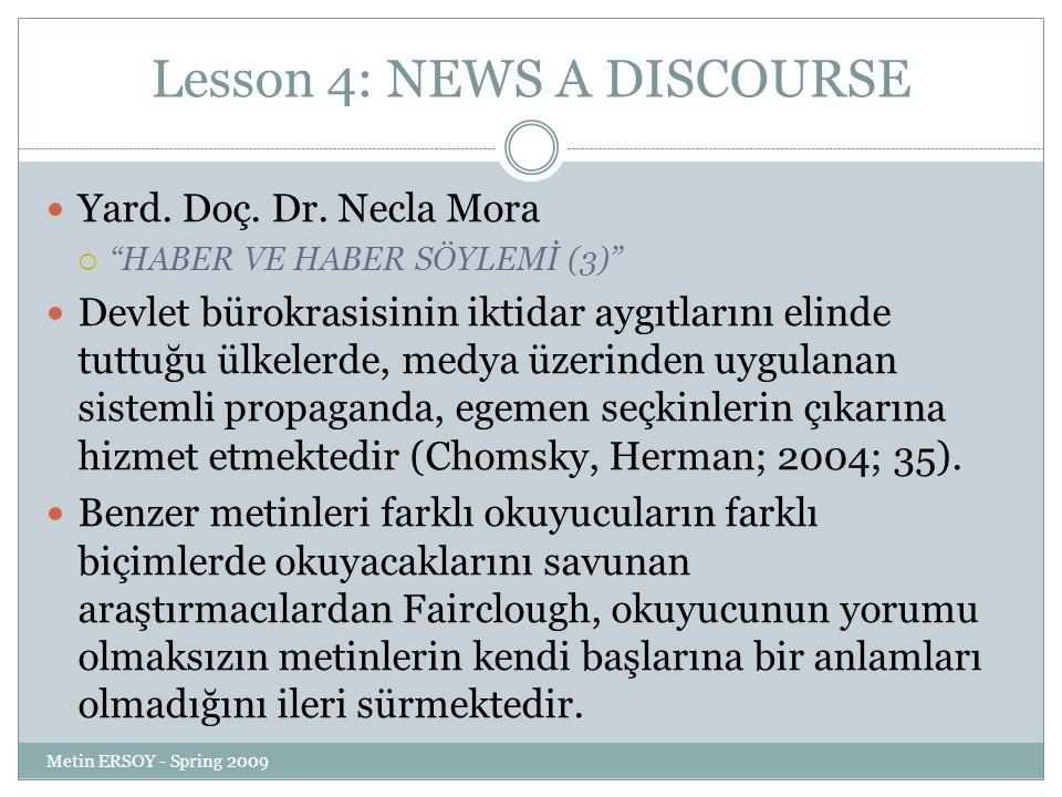 """Lesson 4: NEWS A DISCOURSE Yard. Doç. Dr. Necla Mora  """"HABER VE HABER SÖYLEMİ (3)"""" Devlet bürokrasisinin iktidar aygıtlarını elinde tuttuğu ülkelerde"""