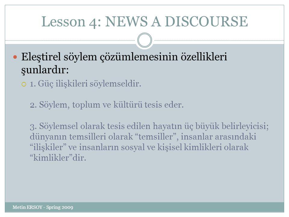 Lesson 4: NEWS A DISCOURSE Eleştirel söylem çözümlemesinin özellikleri şunlardır:  1. Güç ilişkileri söylemseldir. 2. Söylem, toplum ve kültürü tesis
