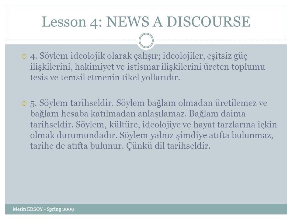 Lesson 4: NEWS A DISCOURSE  4. Söylem ideolojik olarak çalışır; ideolojiler, eşitsiz güç ilişkilerini, hakimiyet ve istismar ilişkilerini üreten topl