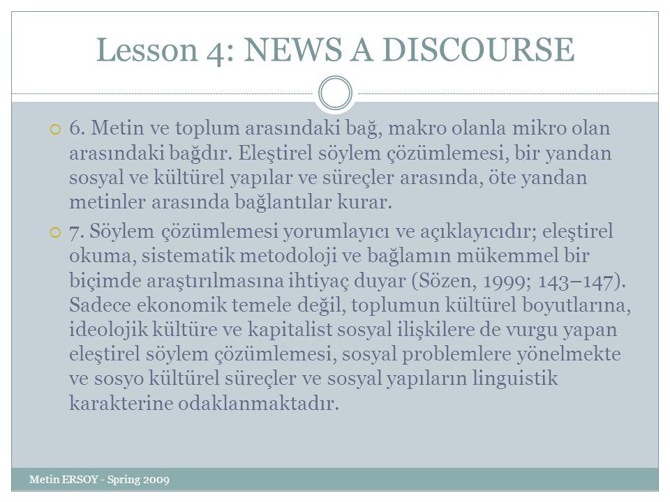 Lesson 4: NEWS A DISCOURSE  6. Metin ve toplum arasındaki bağ, makro olanla mikro olan arasındaki bağdır. Eleştirel söylem çözümlemesi, bir yandan so