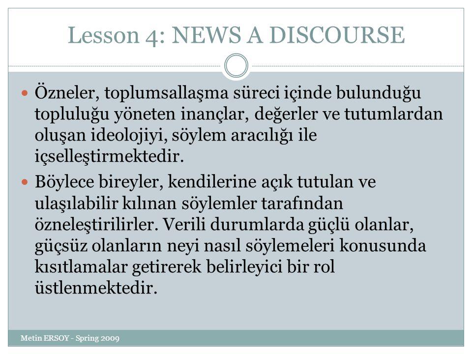 Lesson 4: NEWS A DISCOURSE Özneler, toplumsallaşma süreci içinde bulunduğu topluluğu yöneten inançlar, değerler ve tutumlardan oluşan ideolojiyi, söyl