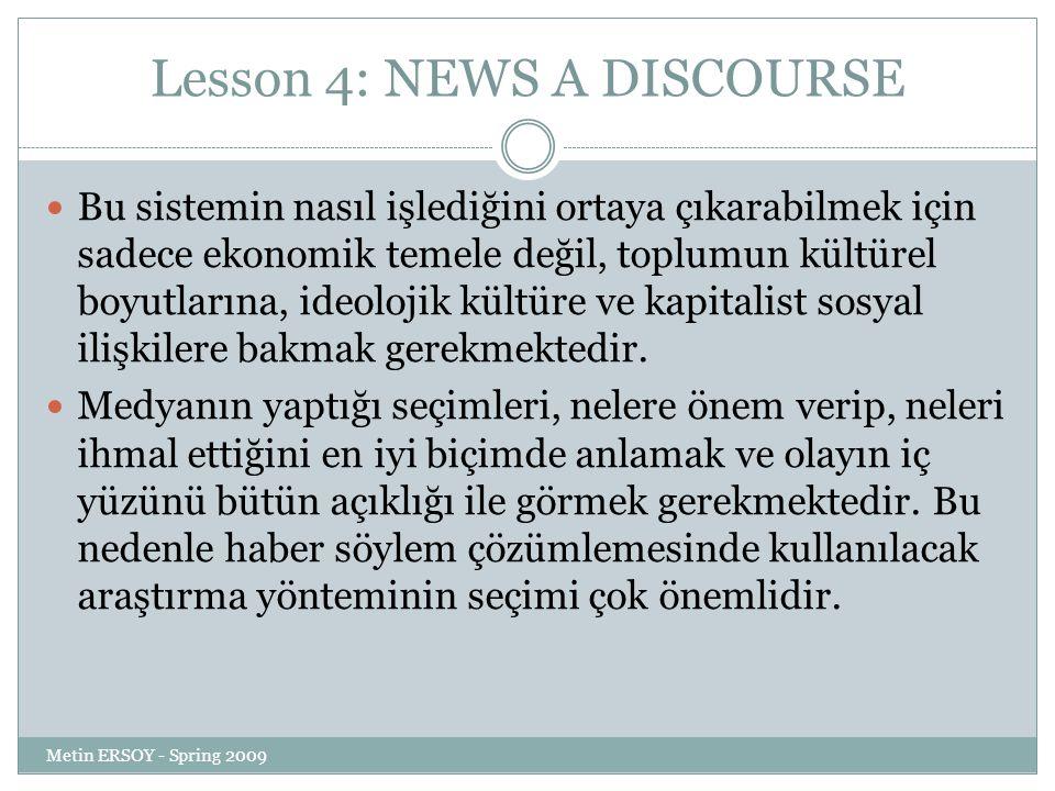 Lesson 4: NEWS A DISCOURSE Bu sistemin nasıl işlediğini ortaya çıkarabilmek için sadece ekonomik temele değil, toplumun kültürel boyutlarına, ideolojik kültüre ve kapitalist sosyal ilişkilere bakmak gerekmektedir.