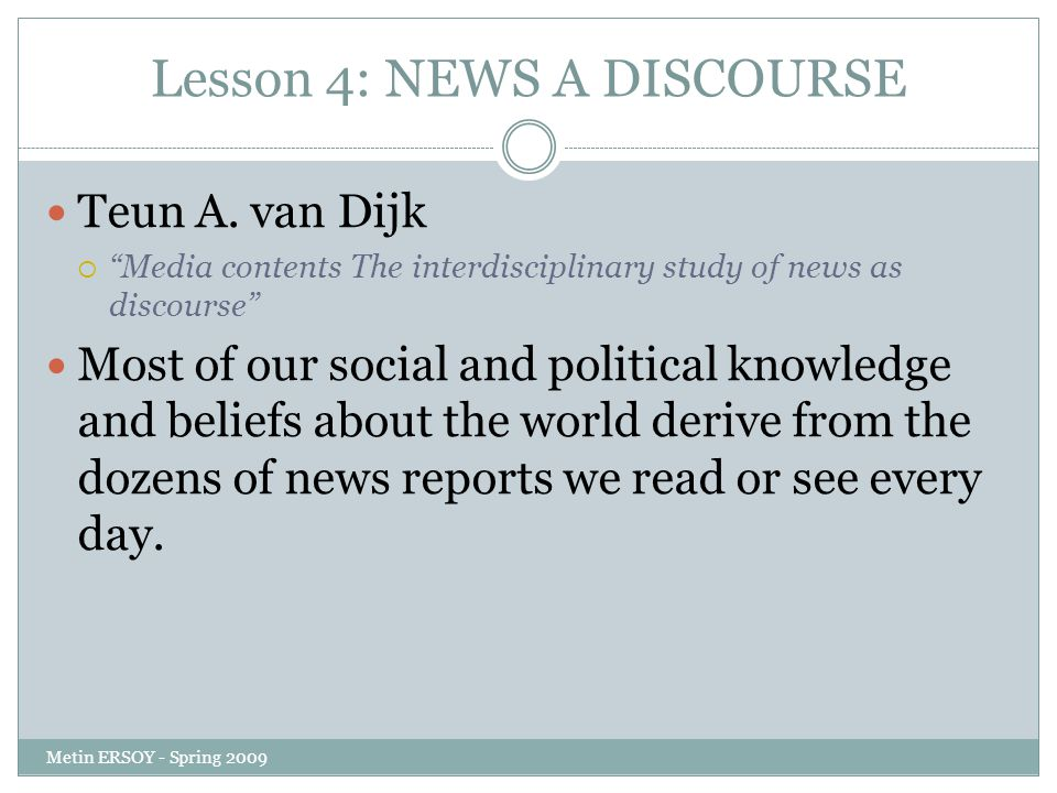 "Lesson 4: NEWS A DISCOURSE Teun A. van Dijk  ""Media contents The interdisciplinary study of news as discourse"" Most of our social and political knowl"