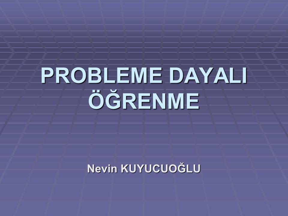 PROBLEME DAYALI ÖĞRENME Nevin KUYUCUOĞLU