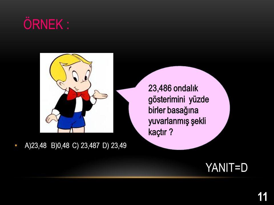 A)23,48 B)0,48 C) 23,487 D) 23,49 YANIT=D ÖRNEK : 11
